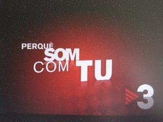 Campaña de TV3 PERQUÈ SOM COM TU (PORQUÉ SOMOS COMO TÚ)